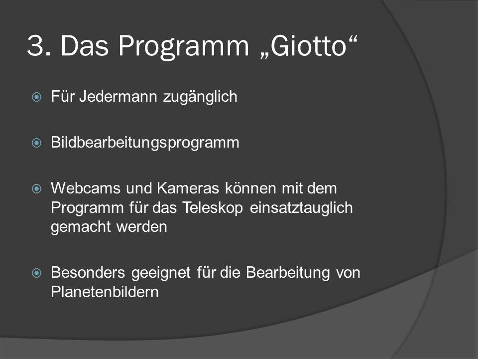 """3. Das Programm """"Giotto""""  Für Jedermann zugänglich  Bildbearbeitungsprogramm  Webcams und Kameras können mit dem Programm für das Teleskop einsatzt"""