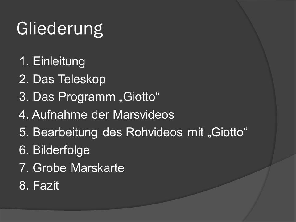 """Gliederung 1. Einleitung 2. Das Teleskop 3. Das Programm """"Giotto"""" 4. Aufnahme der Marsvideos 5. Bearbeitung des Rohvideos mit """"Giotto"""" 6. Bilderfolge"""