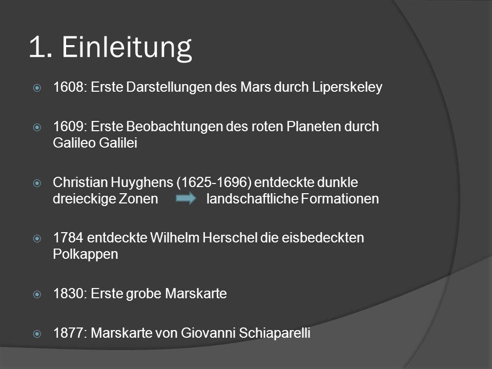 1. Einleitung  1608: Erste Darstellungen des Mars durch Liperskeley  1609: Erste Beobachtungen des roten Planeten durch Galileo Galilei  Christian