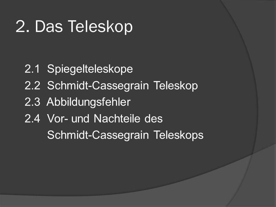 2. Das Teleskop 2.1 Spiegelteleskope 2.2 Schmidt-Cassegrain Teleskop 2.3 Abbildungsfehler 2.4 Vor- und Nachteile des Schmidt-Cassegrain Teleskops