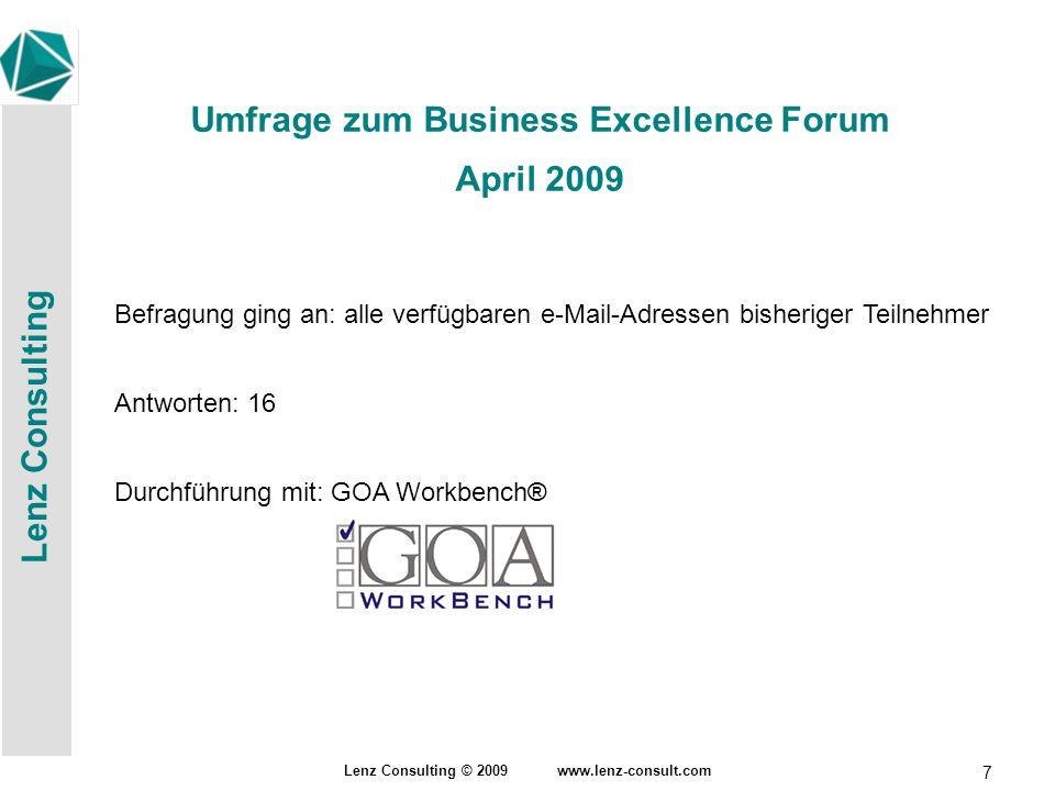 Lenz Consulting Lenz Consulting © 2009 www.lenz-consult.com 7 Umfrage zum Business Excellence Forum April 2009 Befragung ging an: alle verfügbaren e-Mail-Adressen bisheriger Teilnehmer Antworten: 16 Durchführung mit: GOA Workbench®