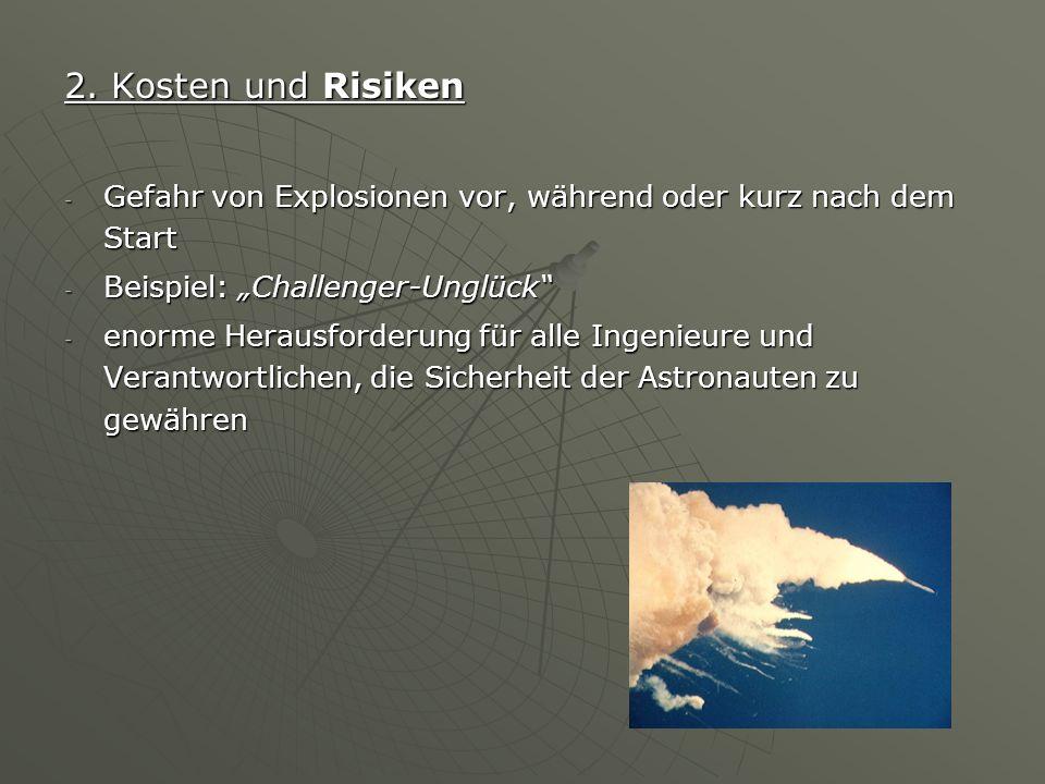 """2. Kosten und Risiken - Gefahr von Explosionen vor, während oder kurz nach dem Start - Beispiel: """"Challenger-Unglück"""" - enorme Herausforderung für all"""