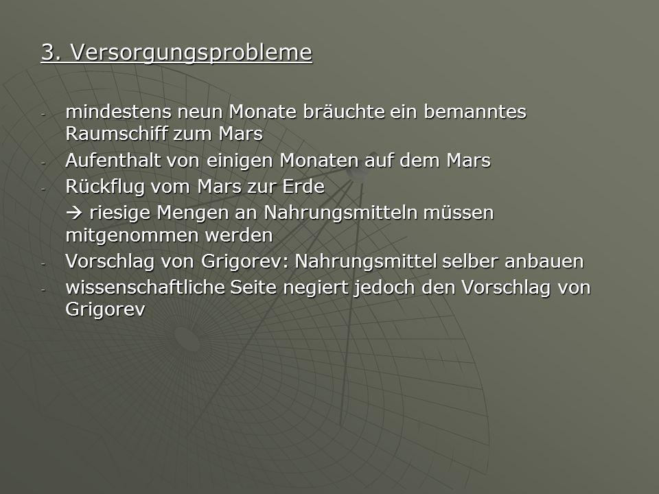 3. Versorgungsprobleme - mindestens neun Monate bräuchte ein bemanntes Raumschiff zum Mars - Aufenthalt von einigen Monaten auf dem Mars - Rückflug vo