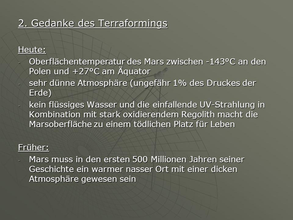 2. Gedanke des Terraformings Heute: - Oberflächentemperatur des Mars zwischen -143°C an den Polen und +27°C am Äquator - sehr dünne Atmosphäre (ungefä