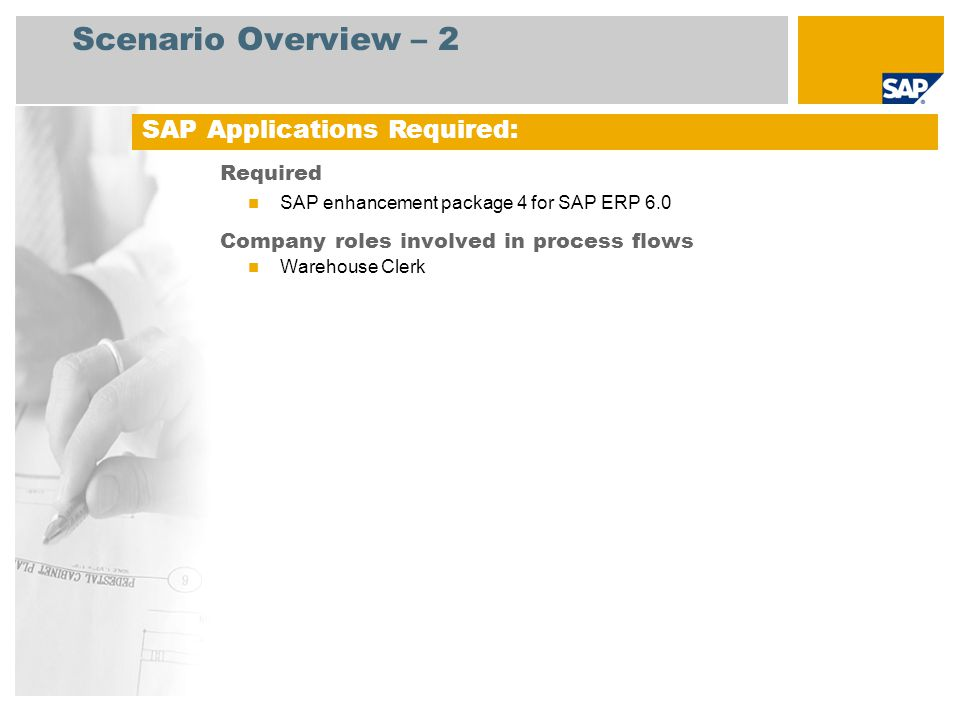 Scenario Overview – 2 Required SAP enhancement package 4 for SAP ERP 6.0 Company roles involved in process flows Warehouse Clerk SAP Applications Requ
