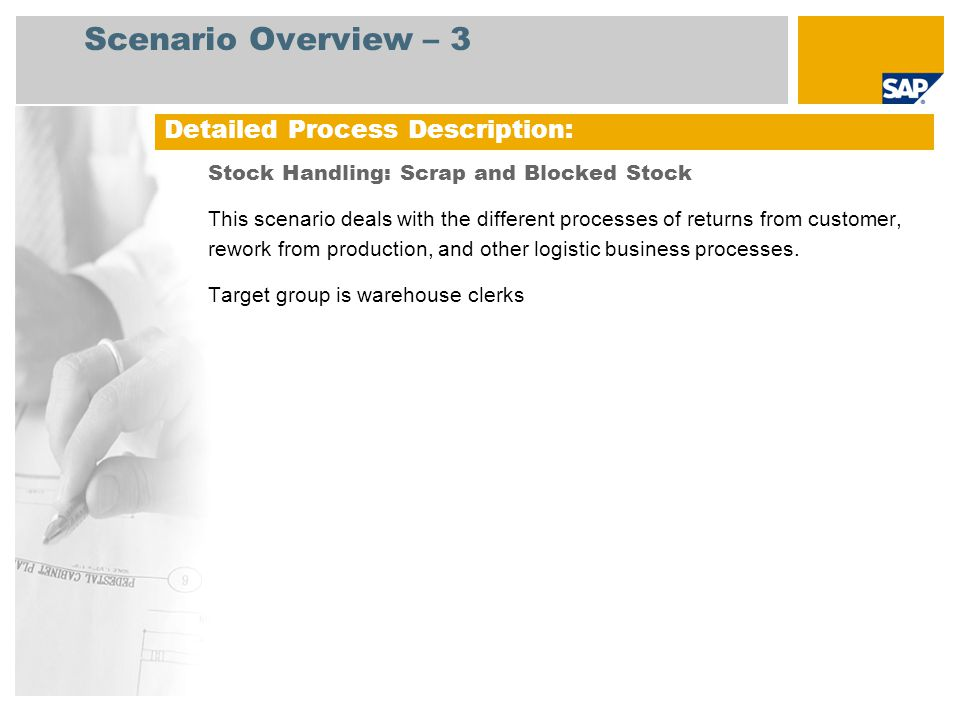 Scenario Overview – 3 Stock Handling: Scrap and Blocked Stock This scenario deals with the different processes of returns from customer, rework from production, and other logistic business processes.