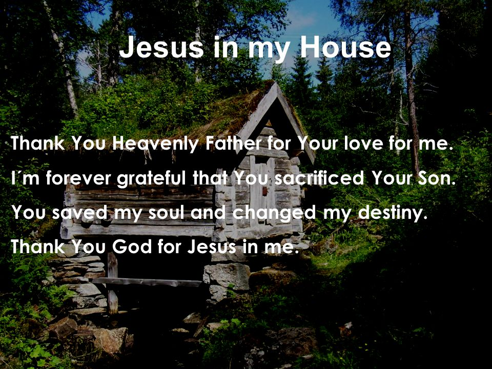 Thank You Heavenly Father for Your love for me. I´m forever grateful that You sacrificed Your Son. You saved my soul and changed my destiny. Thank You