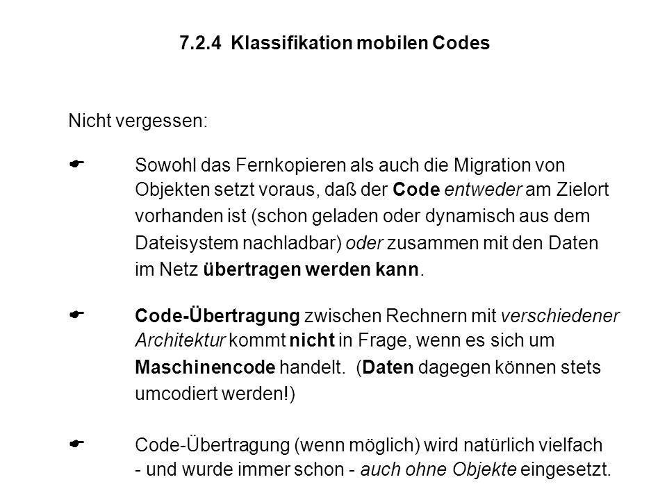 7.2.4 Klassifikation mobilen Codes Nicht vergessen:  Sowohl das Fernkopieren als auch die Migration von Objekten setzt voraus, daß der Code entweder