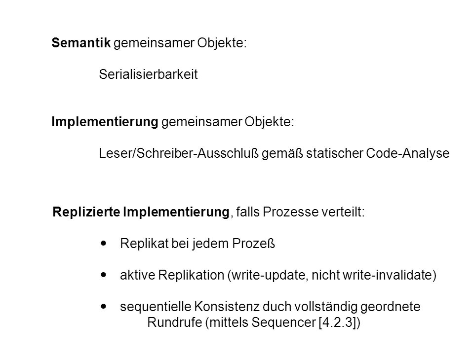 Semantik gemeinsamer Objekte: Serialisierbarkeit Implementierung gemeinsamer Objekte: Leser/Schreiber-Ausschluß gemäß statischer Code-Analyse Replizie