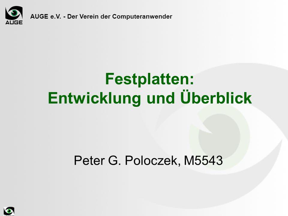 AUGE e.V. - Der Verein der Computeranwender Festplatten: Entwicklung und Überblick Peter G. Poloczek, M5543