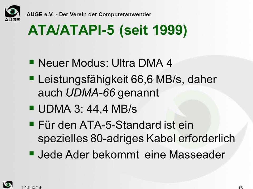 AUGE e.V. - Der Verein der Computeranwender ATA/ATAPI-5 (seit 1999)  Neuer Modus: Ultra DMA 4  Leistungsfähigkeit 66,6 MB/s, daher auch UDMA-66 gena