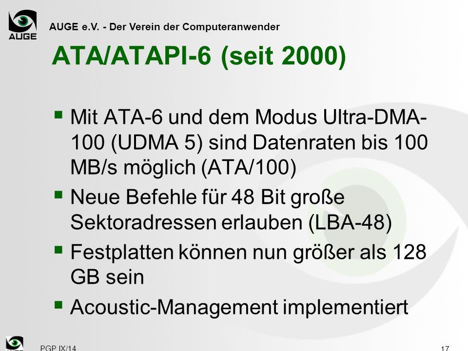 AUGE e.V. - Der Verein der Computeranwender ATA/ATAPI-6 (seit 2000)  Mit ATA-6 und dem Modus Ultra-DMA- 100 (UDMA 5) sind Datenraten bis 100 MB/s mög