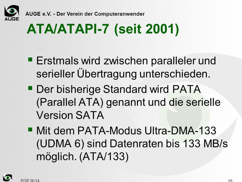 AUGE e.V. - Der Verein der Computeranwender ATA/ATAPI-7 (seit 2001)  Erstmals wird zwischen paralleler und serieller Übertragung unterschieden.  Der