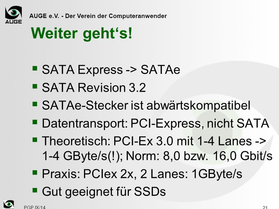 AUGE e.V. - Der Verein der Computeranwender Weiter geht's!  SATA Express -> SATAe  SATA Revision 3.2  SATAe-Stecker ist abwärtskompatibel  Datentr