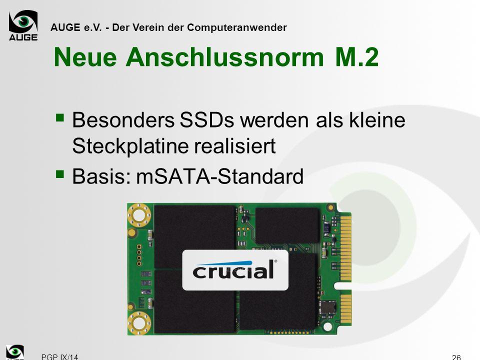 AUGE e.V. - Der Verein der Computeranwender Neue Anschlussnorm M.2  Besonders SSDs werden als kleine Steckplatine realisiert  Basis: mSATA-Standard