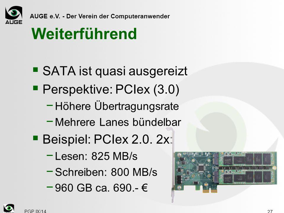 AUGE e.V. - Der Verein der Computeranwender Weiterführend  SATA ist quasi ausgereizt  Perspektive: PCIex (3.0) − Höhere Übertragungsrate − Mehrere L