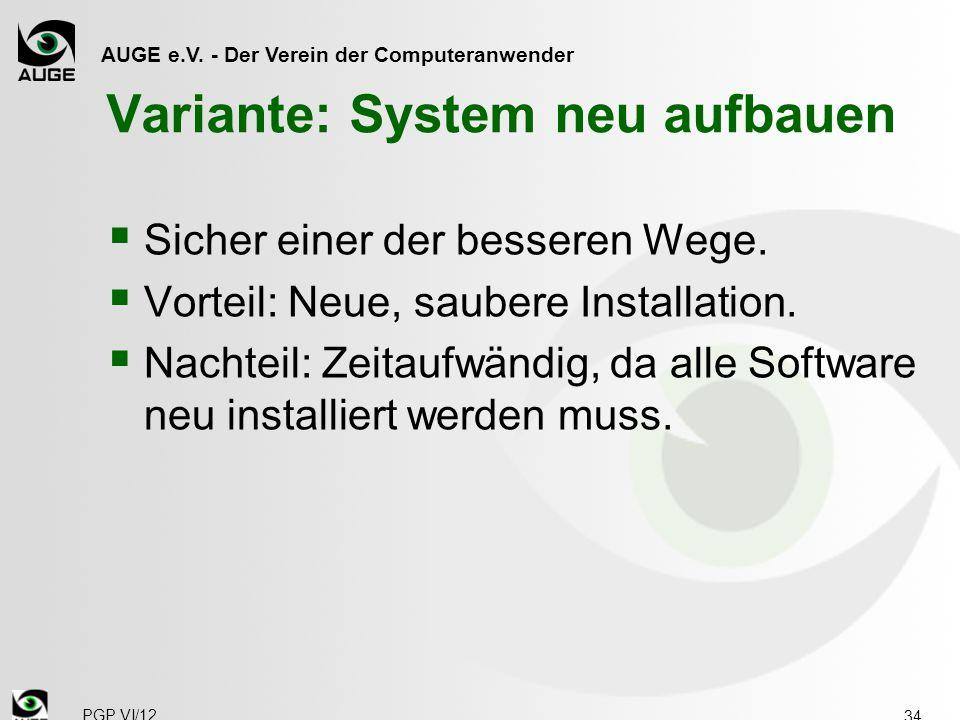 AUGE e.V. - Der Verein der Computeranwender Variante: System neu aufbauen  Sicher einer der besseren Wege.  Vorteil: Neue, saubere Installation.  N