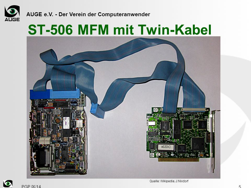 AUGE e.V. - Der Verein der Computeranwender ST-506 MFM mit Twin-Kabel 5 PGP IX/14 Quelle: Wikipedia, J.Nixdorf
