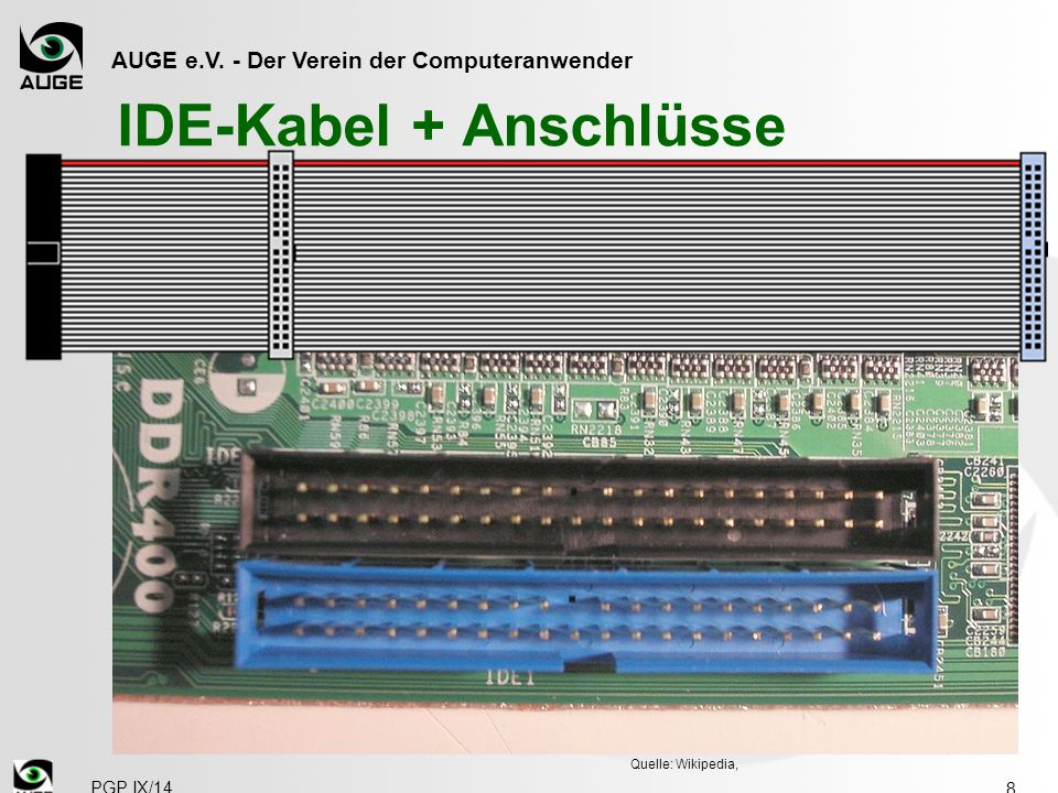 AUGE e.V. - Der Verein der Computeranwender IDE-Kabel + Anschlüsse 8 PGP IX/14 Quelle: Wikipedia,