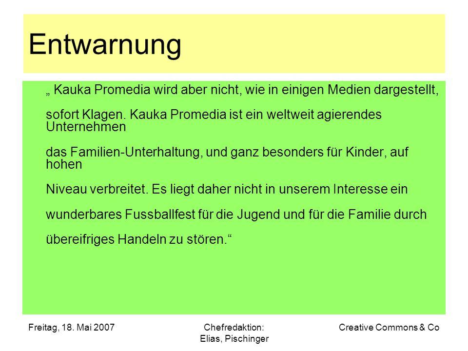 """Freitag, 18. Mai 2007Chefredaktion: Elias, Pischinger Creative Commons & Co Entwarnung """" Kauka Promedia wird aber nicht, wie in einigen Medien dargest"""