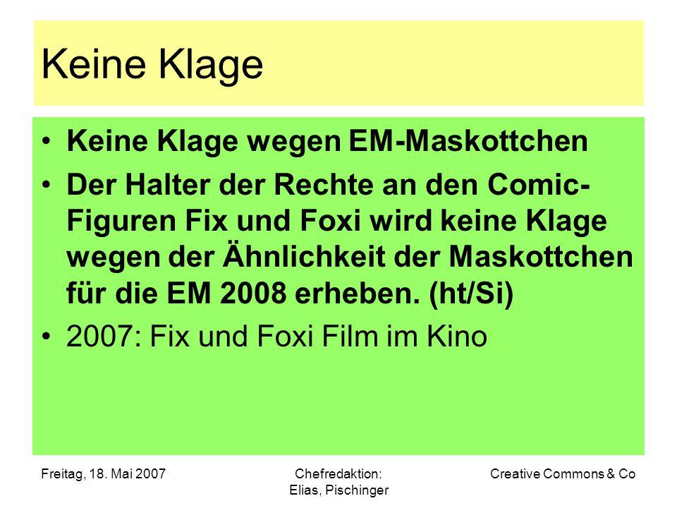 Freitag, 18. Mai 2007Chefredaktion: Elias, Pischinger Creative Commons & Co Keine Klage Keine Klage wegen EM-Maskottchen Der Halter der Rechte an den