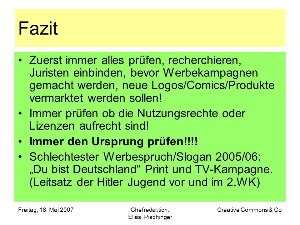 Freitag, 18. Mai 2007Chefredaktion: Elias, Pischinger Creative Commons & Co Fazit Zuerst immer alles prüfen, recherchieren, Juristen einbinden, bevor
