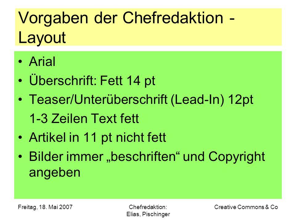 Freitag, 18. Mai 2007Chefredaktion: Elias, Pischinger Creative Commons & Co Vorgaben der Chefredaktion - Layout Arial Überschrift: Fett 14 pt Teaser/U