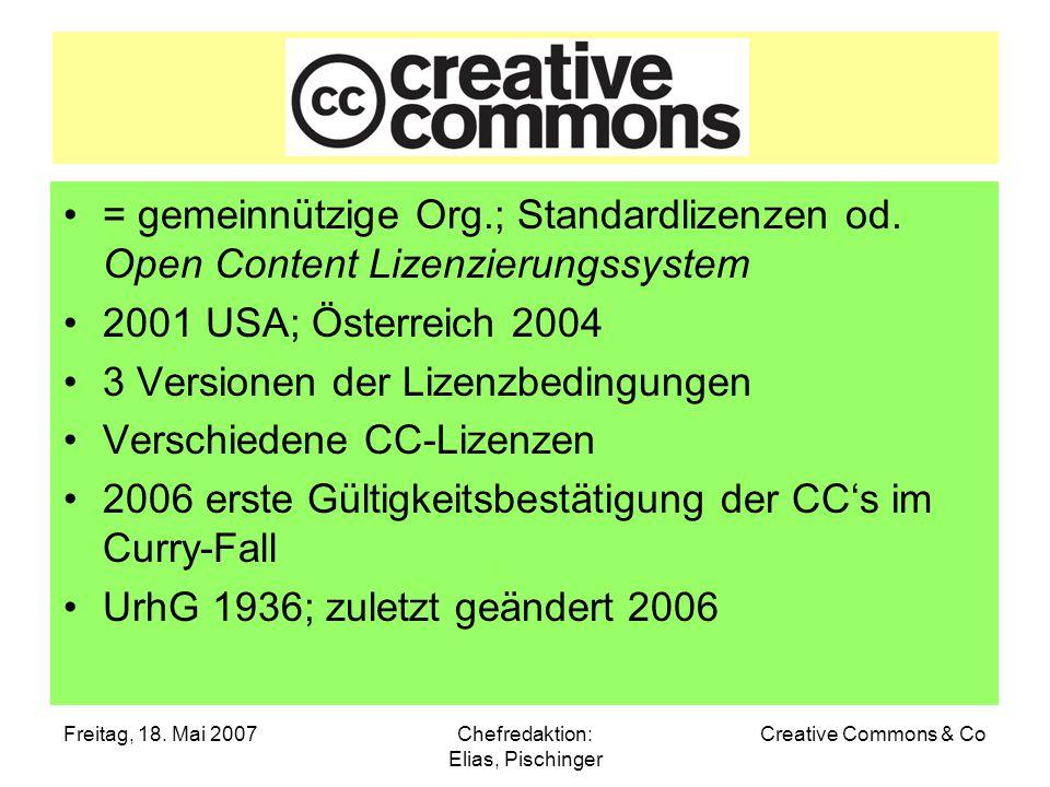 Freitag, 18. Mai 2007Chefredaktion: Elias, Pischinger Creative Commons & Co = gemeinnützige Org.; Standardlizenzen od. Open Content Lizenzierungssyste