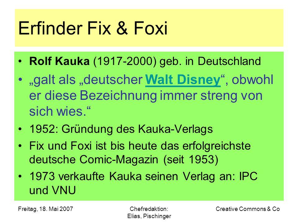 """Freitag, 18. Mai 2007Chefredaktion: Elias, Pischinger Creative Commons & Co Erfinder Fix & Foxi Rolf Kauka (1917-2000) geb. in Deutschland """"galt als """""""