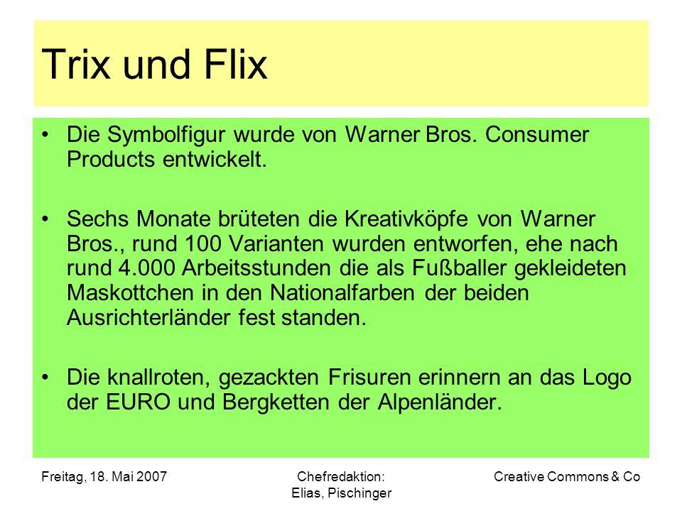 Freitag, 18. Mai 2007Chefredaktion: Elias, Pischinger Creative Commons & Co Trix und Flix Die Symbolfigur wurde von Warner Bros. Consumer Products ent