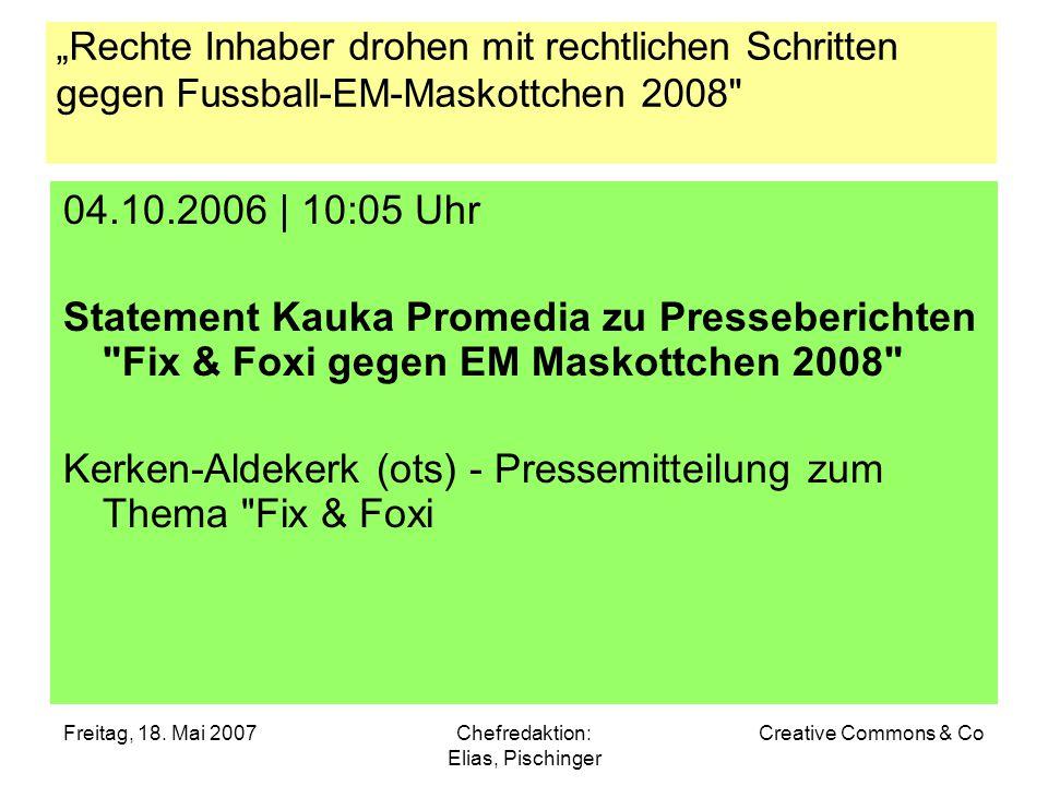 """Freitag, 18. Mai 2007Chefredaktion: Elias, Pischinger Creative Commons & Co """"Rechte Inhaber drohen mit rechtlichen Schritten gegen Fussball-EM-Maskott"""