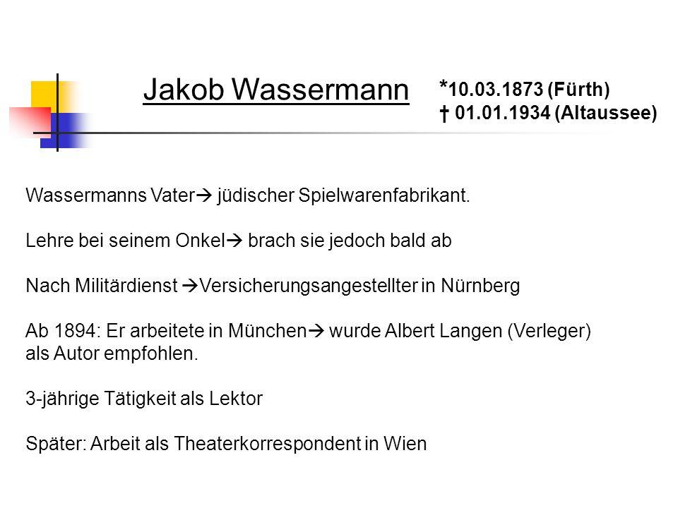 * 10.03.1873 (Fürth) † 01.01.1934 (Altaussee) Jakob Wassermann Wassermanns Vater  jüdischer Spielwarenfabrikant. Lehre bei seinem Onkel  brach sie j