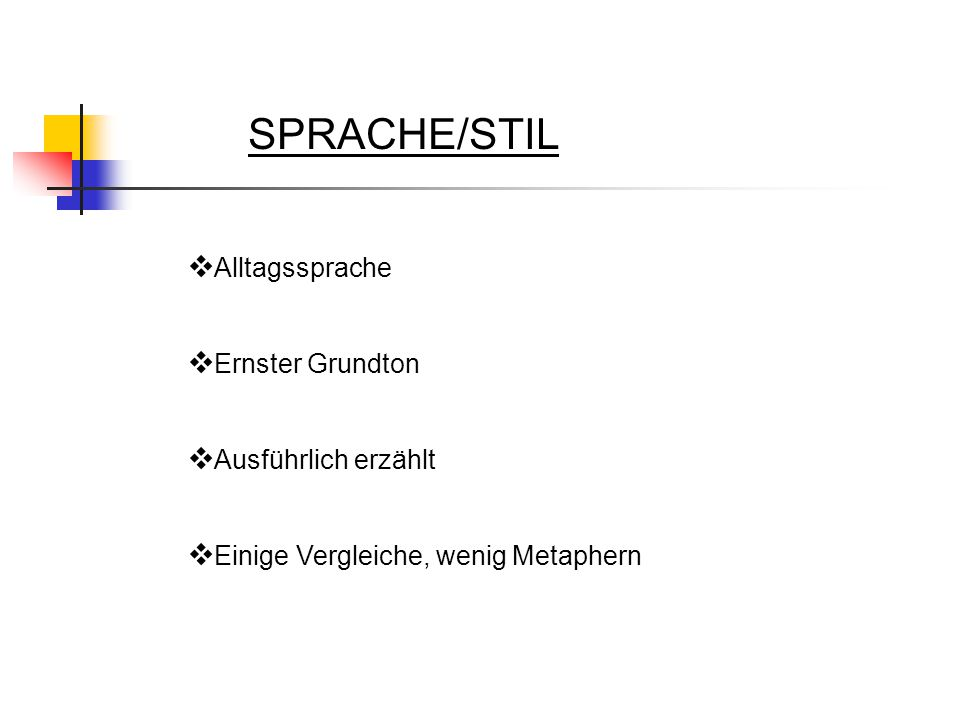 SPRACHE/STIL  Alltagssprache  Ernster Grundton  Ausführlich erzählt  Einige Vergleiche, wenig Metaphern