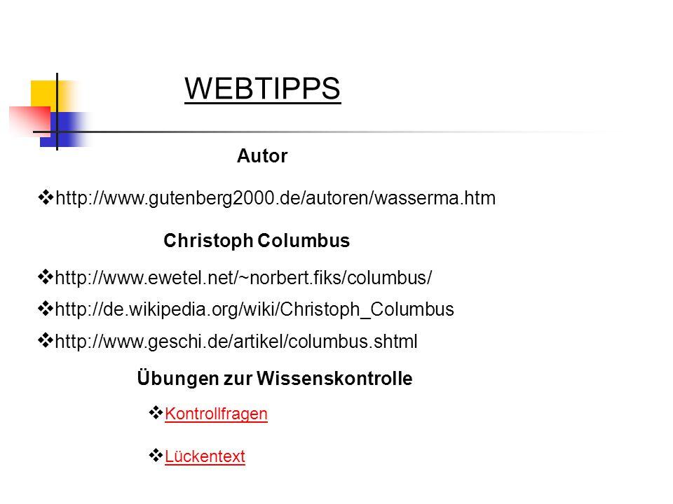 WEBTIPPS  http://www.gutenberg2000.de/autoren/wasserma.htm Autor  http://www.ewetel.net/~norbert.fiks/columbus/ Christoph Columbus  Kontrollfragen