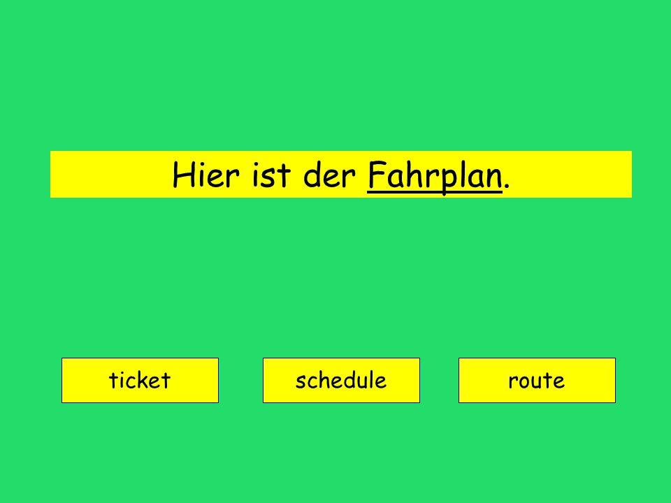 Hier ist der Fahrplan. ticket scheduleroute