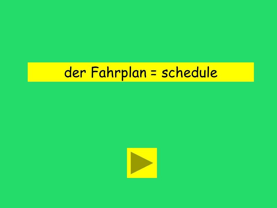 der Fahrplan = schedule
