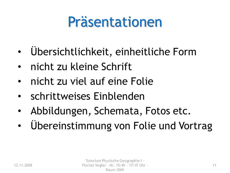 Präsentationen 12.11.2008 Tutorium Physische Geographie 1 - Florian Vogler - Mi.