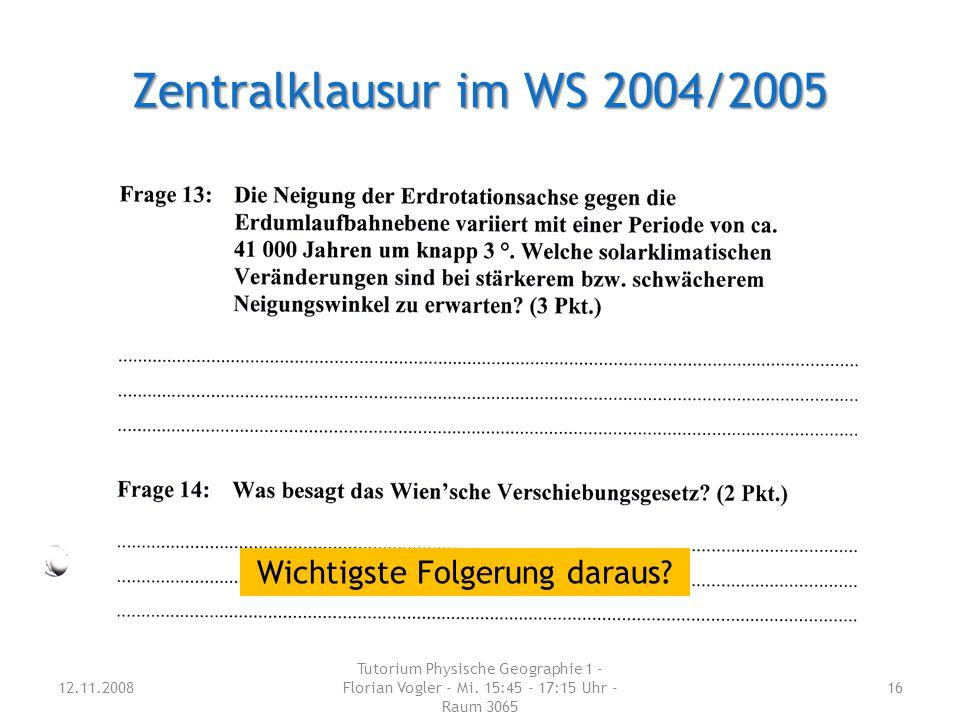 Zentralklausur im WS 2004/2005 12.11.2008 Tutorium Physische Geographie 1 - Florian Vogler - Mi.