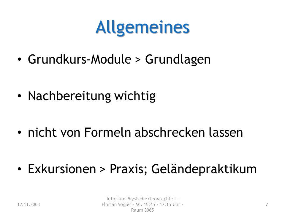 Allgemeines Grundkurs-Module > Grundlagen Nachbereitung wichtig nicht von Formeln abschrecken lassen Exkursionen > Praxis; Geländepraktikum 12.11.2008 Tutorium Physische Geographie 1 - Florian Vogler - Mi.