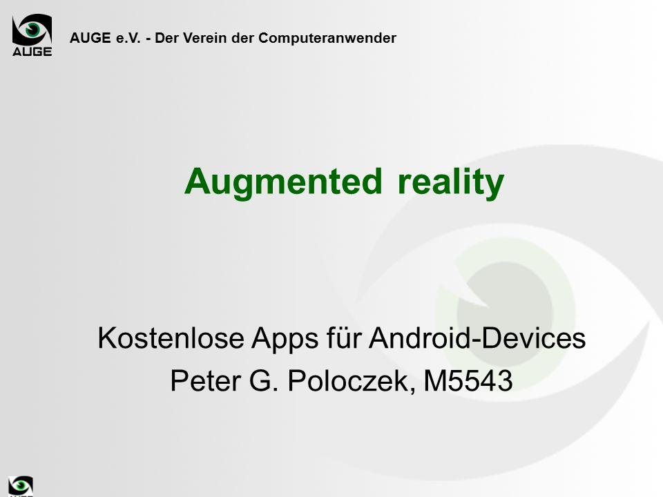 AUGE e.V. - Der Verein der Computeranwender Augmented reality Kostenlose Apps für Android-Devices Peter G. Poloczek, M5543