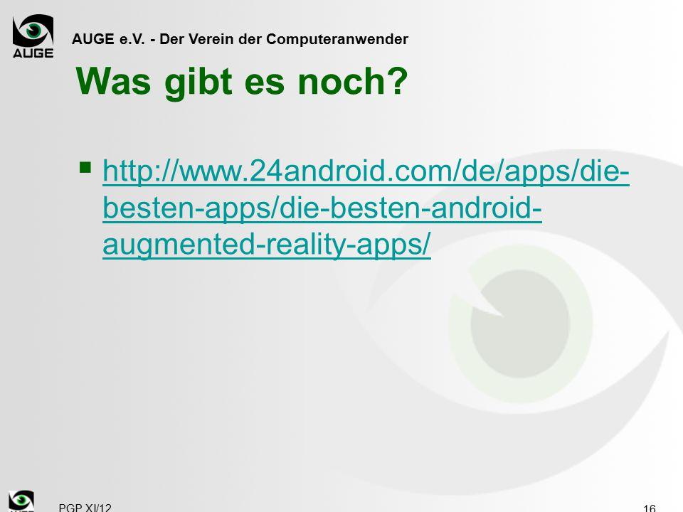AUGE e.V. - Der Verein der Computeranwender Was gibt es noch?  http://www.24android.com/de/apps/die- besten-apps/die-besten-android- augmented-realit