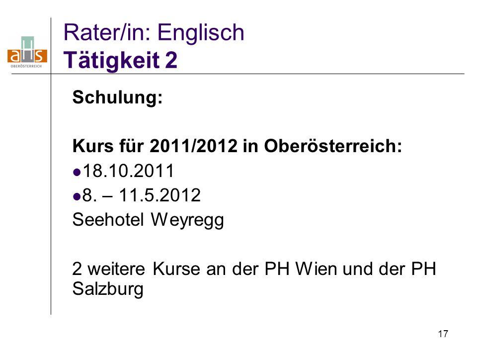 17 Rater/in: Englisch Tätigkeit 2 Schulung: Kurs für 2011/2012 in Oberösterreich: 18.10.2011 8. – 11.5.2012 Seehotel Weyregg 2 weitere Kurse an der PH