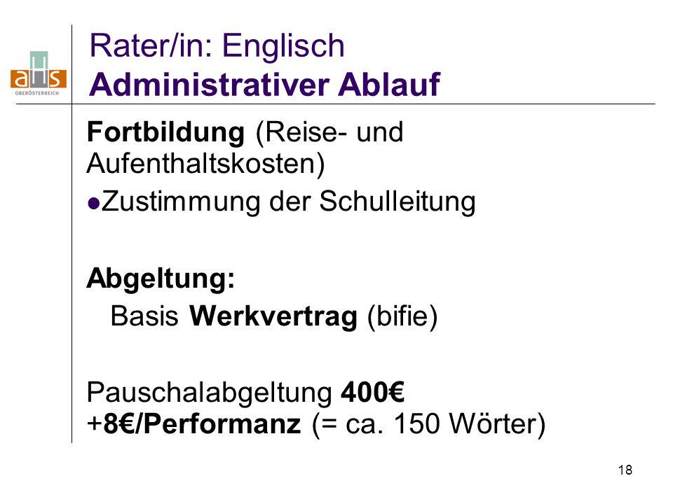 18 Rater/in: Englisch Administrativer Ablauf Fortbildung (Reise- und Aufenthaltskosten) Zustimmung der Schulleitung Abgeltung: Basis Werkvertrag (bifi