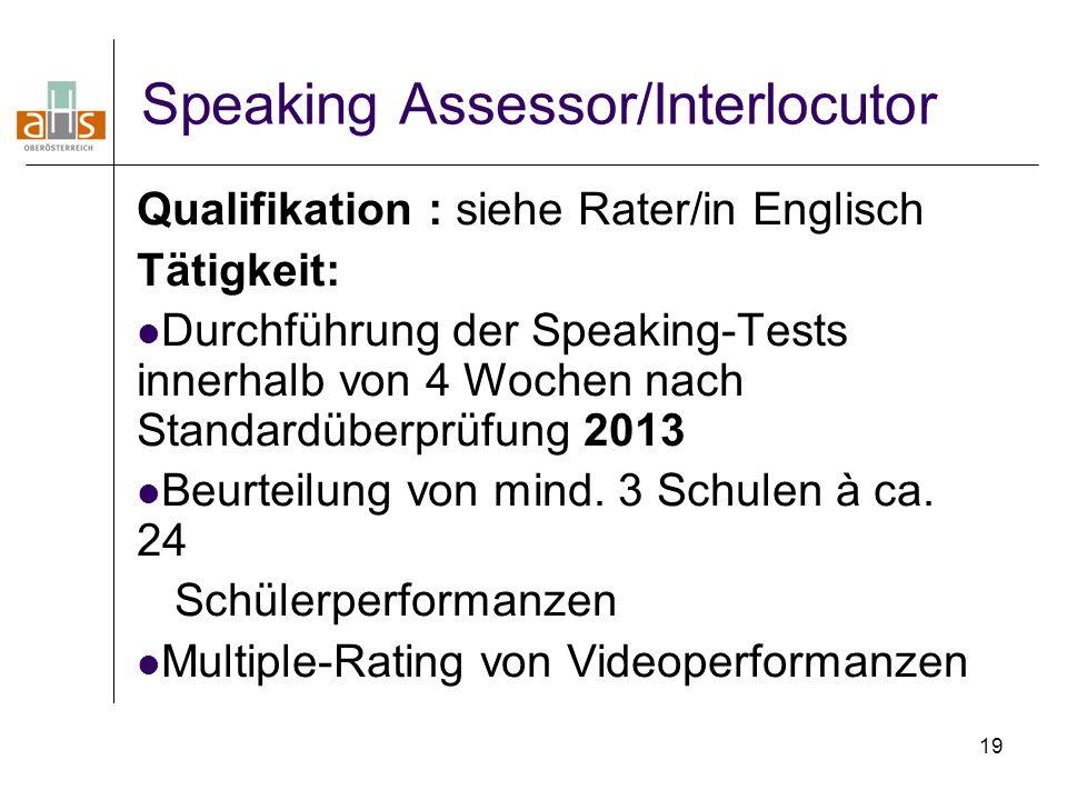 19 Speaking Assessor/Interlocutor Qualifikation : siehe Rater/in Englisch Tätigkeit: Durchführung der Speaking-Tests innerhalb von 4 Wochen nach Stand