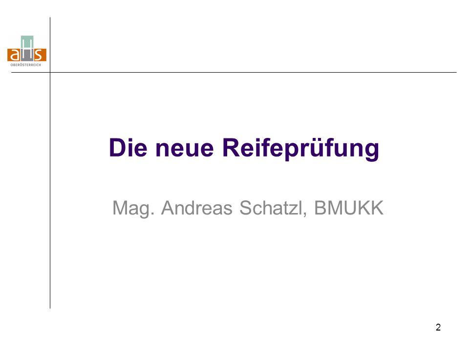 2 Die neue Reifeprüfung Mag. Andreas Schatzl, BMUKK