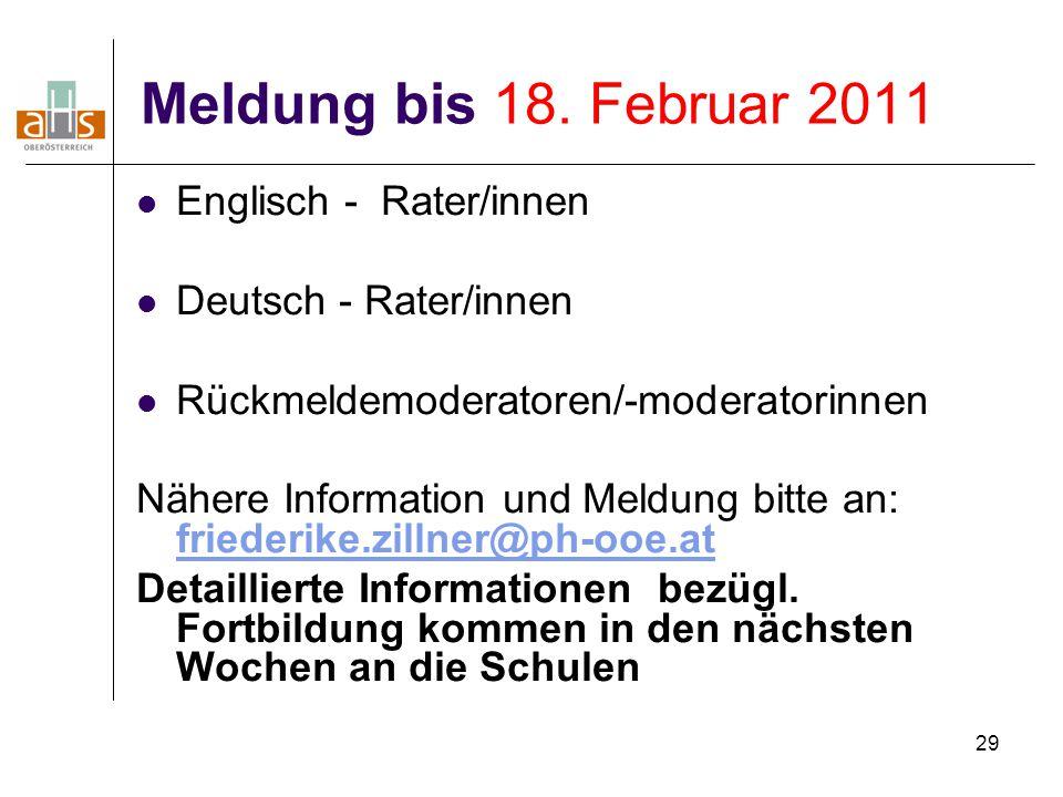 29 Meldung bis 18. Februar 2011 Englisch - Rater/innen Deutsch - Rater/innen Rückmeldemoderatoren/-moderatorinnen Nähere Information und Meldung bitte