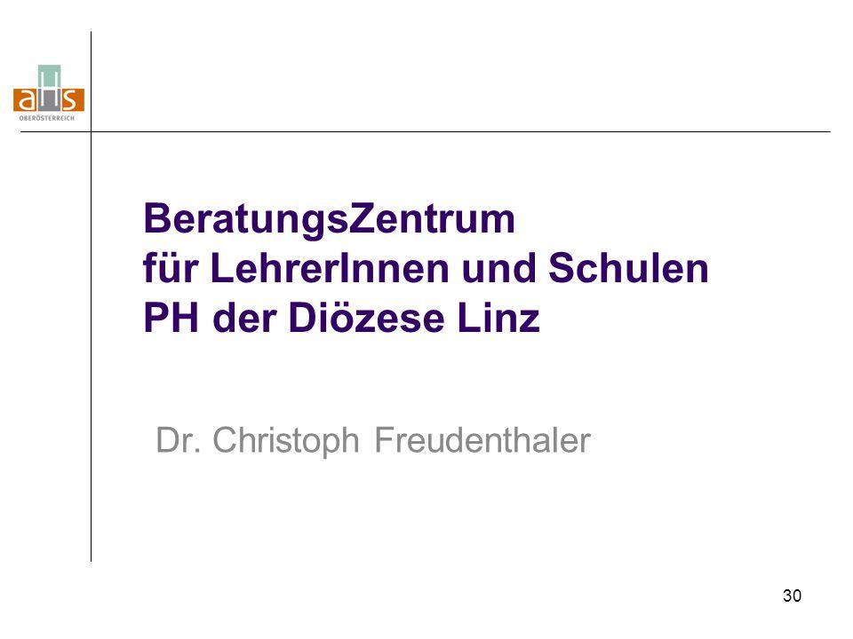 30 BeratungsZentrum für LehrerInnen und Schulen PH der Diözese Linz Dr. Christoph Freudenthaler