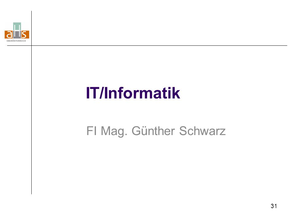 31 IT/Informatik FI Mag. Günther Schwarz