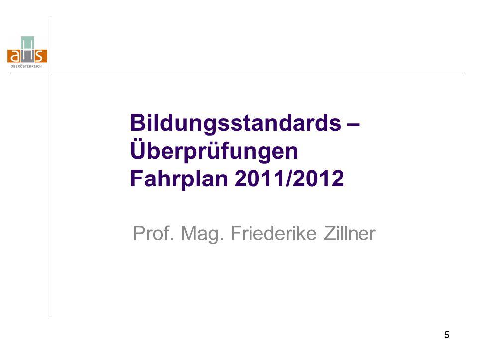 5 Bildungsstandards – Überprüfungen Fahrplan 2011/2012 Prof. Mag. Friederike Zillner