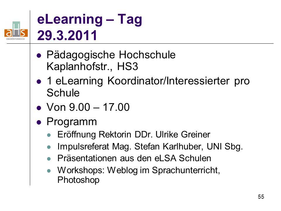 55 eLearning – Tag 29.3.2011 Pädagogische Hochschule Kaplanhofstr., HS3 1 eLearning Koordinator/Interessierter pro Schule Von 9.00 – 17.00 Programm Er